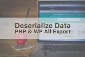 Unserialize WordPress and Export with WP All Export